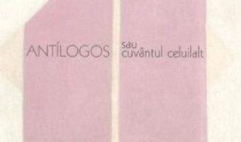 Cartea Antilogos sau cuvantul celuilalt – Preot prof. Constantin Coman (download, pret, reducere)