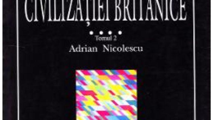 Cartea Istoria civilizatiei britanice Vol.4: 1837-1952 – Tomul 2 – Adrian Nicolescu (download, pret, reducere)