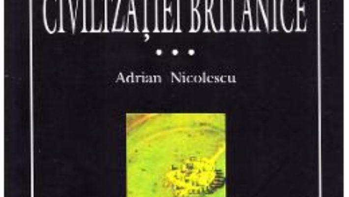 Cartea Istoria civilizatiei britanice Vol.3: Secolul al XVIII-lea: 1714-1837 – Adrian Nicolescu (download, pret, reducere)