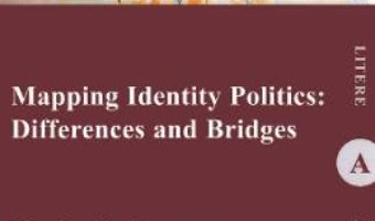 Cartea Mapping Identity Politics: Differences and Bridges – Haralambie Athes (download, pret, reducere)
