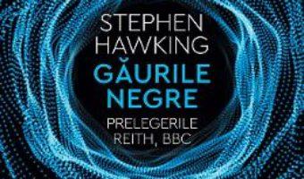 Cartea Gaurile negre. Prelegerile Reith, BBC – Stephen Hawking (download, pret, reducere)