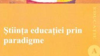Cartea Stiinta educatiei prin paradigme – Elena Joita (download, pret, reducere)