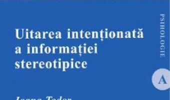 Cartea Uitarea intentionata a informatiei stereotipice – Ioana Todor (download, pret, reducere)
