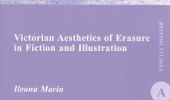 Cartea Victorian Aesthetics of Erasure in Fiction and Illustration – Ileana Marin (download, pret, reducere)