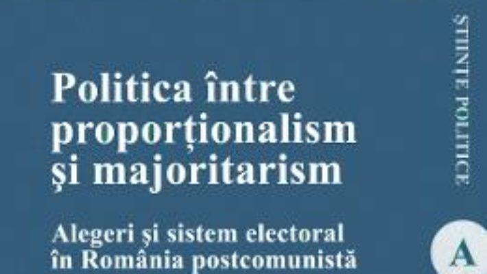 Cartea Politica intre proportionalism si majoritarism – Alexandra Radu (download, pret, reducere)