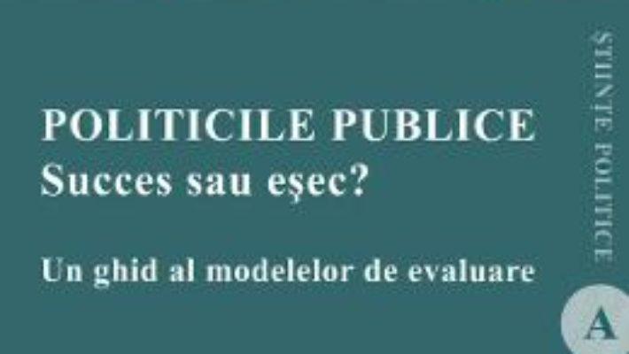 Cartea Politicile publice: succes sau esec? Un ghid al modelelor de evaluare – Mirela Cerkez (download, pret, reducere)