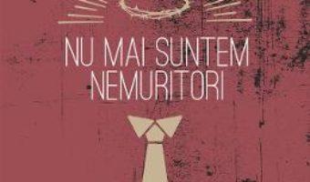 Cartea Nu mai suntem nemuritori – Andrei Craciun (download, pret, reducere)
