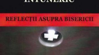 Cartea Lumini in intuneric. Reflectii asupra Bisericii (download, pret, reducere)
