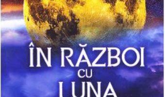 Cartea In razboi cu Luna – Alicia Cobzaru (download, pret, reducere)