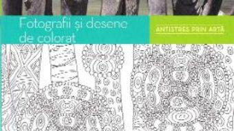 Cartea Fotografii si desene de colorat. Antistres prin arta (download, pret, reducere)