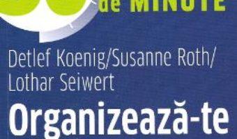 Cartea Organizeaza-te eficient in 30 de minute – Detlef Koenig, Susanne Roth, Lothar Seiwert (download, pret, reducere)