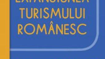 Cartea Expansiunea turismului romanesc – Constantin Nita (download, pret, reducere)