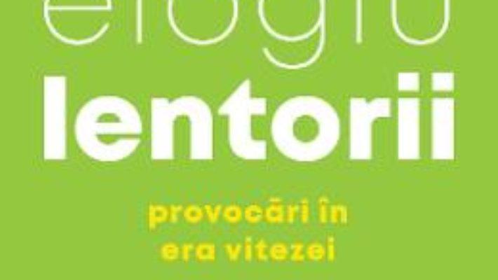 Cartea Elogiu lentorii. Provocari in era vitezei – Carl Honore (download, pret, reducere)