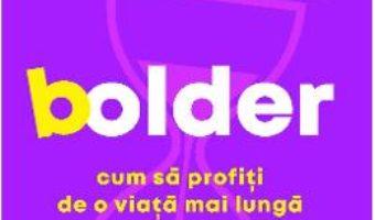 Cartea Bolder. Cum sa profiti de o viata mai lunga – Carl Honore (download, pret, reducere)