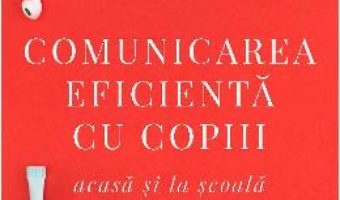 Cartea Comunicarea eficienta cu copiii – Adele Faber, Elaine Mazlish, Lisa Nyberg (download, pret, reducere)