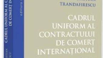 Cartea Cadrul uniform al contractului de comert international – Bogdan Cristian Trandafirescu (download, pret, reducere)