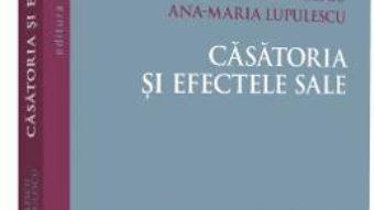 Cartea Casatoria si efectele sale – Dumitru Lupulescu, Ana-Maria Lupulescu (download, pret, reducere)
