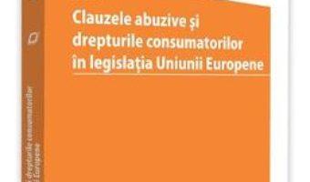 Cartea Clauzele abuzive si drepturile consumatorilor in legislatia Uniunii Europene – Andrei Pap (download, pret, reducere)