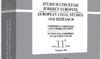 Cartea Studii si cercetari juridice europene. Conferinta internationala a doctoranzilor in drept. Ed. 11 (download, pret, reducere)