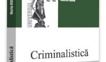 Cartea Criminalistica. Elemente de tactica criminalistica – Marin Ruiu (download, pret, reducere)