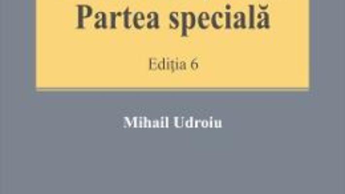 Cartea Procedura penala. Partea speciala Ed.6. – Mihail Udroiu (download, pret, reducere)