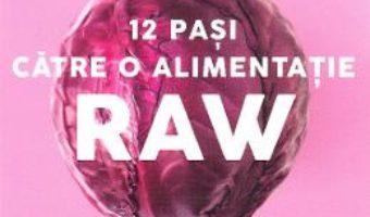 Cartea 12 pasi catre o alimentatie raw – Victoria Boutenko (download, pret, reducere)