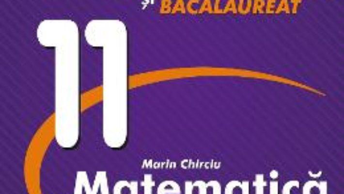 Cartea Matematica – Clasa 11 – Marin Chirciu (download, pret, reducere)