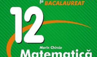 Cartea Matematica – Clasa 12 – Marin Chirciu (download, pret, reducere)