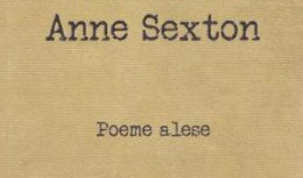 Cartea Poeme alese – Anne Sexton (download, pret, reducere)