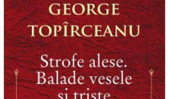 Cartea Strofe alese. Balade vesele si triste – George Topirceanu (download, pret, reducere)