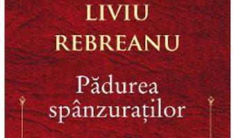 Cartea Padurea spanzuratilor – Liviu Rebreanu (download, pret, reducere)