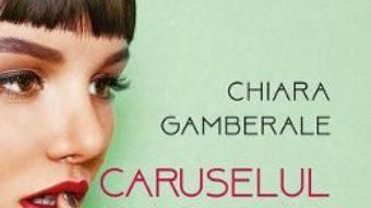 Cartea Caruselul iubirii – Chiara Gamberale (download, pret, reducere)