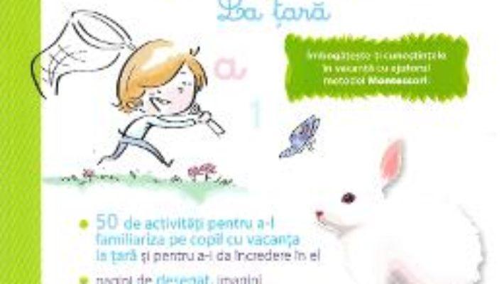 Cartea Primul meu caiet de vacanta Montessori. La tara – Laurie Dauba (download, pret, reducere)