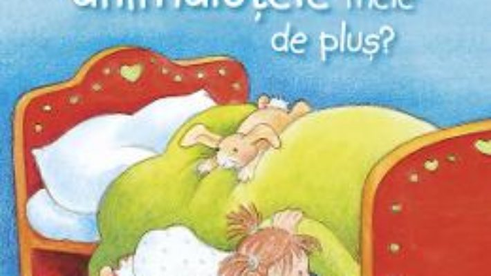 Cartea Unde sunt animalutele mele de plus? – Anne-Marie Frisque (download, pret, reducere)