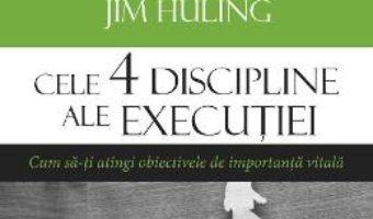 Cartea Cele 4 discipline ale executiei – Chris McChesney, Sean Covey, Jim Huling (download, pret, reducere)