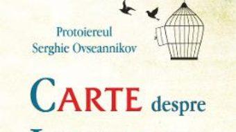 Cartea Carte despre libertate – Protoiereul Serghie Ovseannikov (download, pret, reducere)