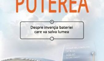 Cartea Puterea. Despre inventia bateriei care va salva lumea – Steve LeVine (download, pret, reducere)