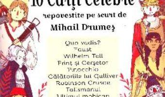 Cartea 10 carti celebre repovestite pe scurt de Mihail Drumes (download, pret, reducere)