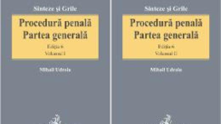 Cartea Procedura penala. Partea generala vol.1+2 ed.6 – Mihail Udroiu (download, pret, reducere)