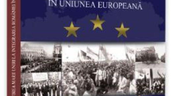Cartea De la infaptuirea Marii Unirii la integrarea Romaniei in Uniunea Europeana – Ion M. Anghel (download, pret, reducere)