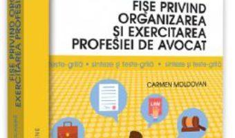 Cartea Fise privind organizarea si exercitarea profesiei de avocat – Carmen Moldovan (download, pret, reducere)