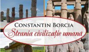 Cartea Strania civilizatie umana – Constantin Borcia (download, pret, reducere)