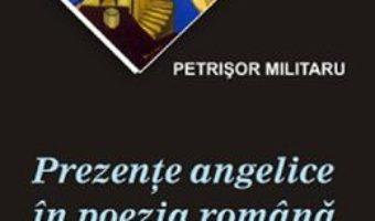 Cartea Prezente angelice in poezia romana – Petrisor Militaru (download, pret, reducere)