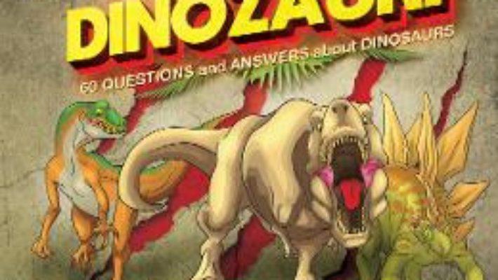 Cartea 60 de intrebari si raspunsuri despre dinozauri (download, pret, reducere)
