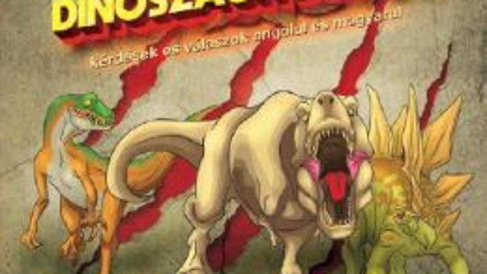 Cartea Dinoszauruszok – kerdesekes valaszok angolul es magyarul. 60 de intrebari si raspunsuri despre dinozauri (download, pret, reducere)