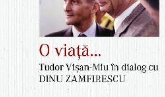 Cartea O viata… Tudor Visan-Miu in dialog cu Dinu Zamfirescu – Tudor Visan-Miu (download, pret, reducere)
