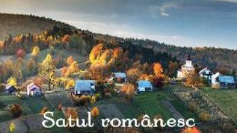 Cartea Satul romanesc. Factor de coeziune si unitate nationala: incursiune literara (download, pret, reducere)
