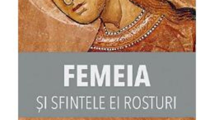 Cartea Femeia si sfintele ei rosturi (download, pret, reducere)