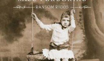 Cartea Miss Peregrine vol.4 – Harta zilelor – Ransom Riggs (download, pret, reducere)