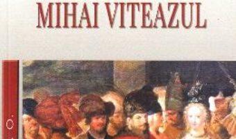 Cartea Istoria lui Mihai Viteazul – N. Iorga (download, pret, reducere)